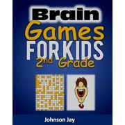 Brain Games for Kids 2nd Grade: The Brain Games for Kids Age 7-10 (Brain Games Crossword Large Print) Puzzle Book - A Relaxation and Stress Reduction, Paperback/Johnson Jay