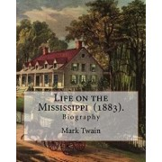 Life on the Mississippi (1883). by: Mark Twain: Life on the Mississippi (1883) Is a Memoir by Mark Twain of His Days as a Steamboat Pilot on the Missi, Paperback/Mark Twain