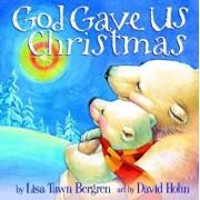 God Gave Us Christmas, Hardcover/Lisa Tawn Bergren