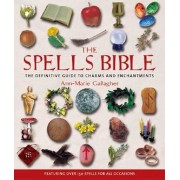 The Spells Bible: The Definitive Guide to Charms and Enchantments, Paperback/Ann-Marie Gallagher