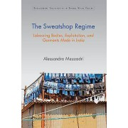 The Sweatshop Regime par Mezzadri & Alessandra School of Oriental and African Studies & University of London