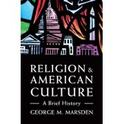 Religion and American Culture: A Brief History, Paperback/George M. Marsden