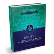 Bevezetés a védikus alkímiába - Life Sutra - Első kötet