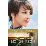 A Glitter of Gold, Paperback/Liz Johnson