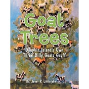 Goat Trees: Dauphin Island's Own Three Billy Goats Gruff, Paperback/Janet P. Littlejohn