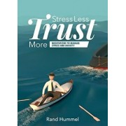 Stress Less Trust More: Meditations to Manage Stress and Anxiety, Paperback/Rand Hummel