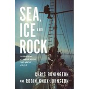 Sea, Ice and Rock: Sailing and Climbing Above the Arctic Circle, Paperback/Chris Bonington