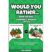Would You Rather Book for Kids: Camping & Wildlife Edition - Fun, Silly, Challenging and Thought-Provoking Questions for Kids, Teens and the Whole Fam, Paperback/Jake Jokester