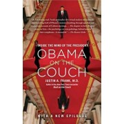 Obama on the Couch: Inside the Mind of the President, Paperback/Justin A. Frank M. D.