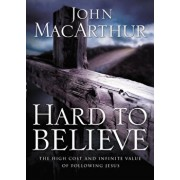 Hard to Believe: The High Cost and Infinite Value of Following Jesus, Paperback/John F. MacArthur