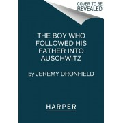 The Boy Who Followed His Father Into Auschwitz: A True Story of Family and Survival, Paperback/Jeremy Dronfield