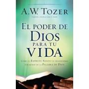 El Poder de Dios Para Tu Vida: C mo El Esp ritu Santo Te Transforma Por Medio de la Palabra de Dios, Paperback/A. W. Tozer