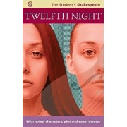 Twelfth Night - The Student's Shakespeare : With Notes, Characters, Plot and Exam Themes/William Shakespeare, Angela Sheehan