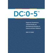 Diagnostic Classification of Mental Health and Developmental Disorders of Infancy and Early Childhood: DC: 0-5, Paperback/Zero to Three