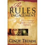 The Rules of Engagement: The Art of Strategic Prayer and Spiritual Warfare, Paperback