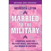 Married to the Military: A Survival Guide for Military Wives, Girlfriends, and Women in Uniform, Paperback