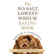 The No-Salt, Lowest-Sodium Baking Book/Donald A. Gazzaniga