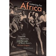 Listening for Africa: Freedom, Modernity, and the Logic of Black Music's African Origins, Paperback/David F. Garcia