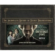 The Incomplete History of Secret Organizations An Utterly Unreliable Account of Netflixs a Series of Unfortunate Events