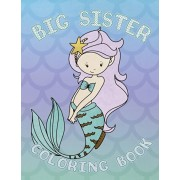 Big Sister Coloring Book: Mermaid New Baby Coloring Book for Big Sisters Ages 2-6, Perfect Gift for Big Sisters with a New Baby Sibling!, Paperback/Big Sister Press Co