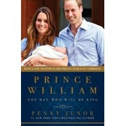 Prince William: The Man Who Would Be King, Paperback/Penny Junor