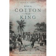 When Cotton Was King: A Novel About Slavery and Civil War, Paperback/Alvin S. Yusin