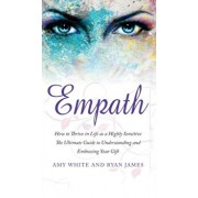 Empath: How to Thrive in Life as a Highly Sensitive - The Ultimate Guide to Understanding and Embracing Your Gift (Empath Seri, Hardcover/Ryan James