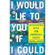 I Would Lie to You If I Could: Interviews with Ten American Poets, Paperback