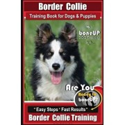 Border Collie Training Book for Dogs and Puppies by Boneup Dog Training: Are You Ready to Bone Up? Easy Steps Fast Results Border Collie Training, Paperback/Karen Douglas Kane