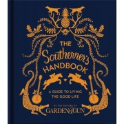 The Southerner's Handbook: A Guide to Living the Good Life, Hardcover