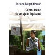 Cum s-a facut de-am ajuns inteleapta/Carmen Musat-Coman