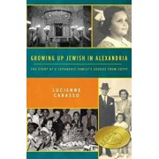 Growing Up Jewish in Alexandria: The Story of a Sephardic Family's Exodus from Egypt, Paperback/Lucienne Carasso
