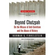 Beyond Chutzpah: On the Misuse of Anti-Semitism and the Abuse of History, Paperback/Norman Finkelstein