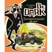 Incredibilele cazuri ale lui Dr. Dark. Secretul orasului de aur