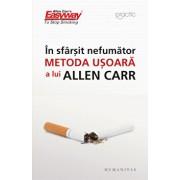 In sfarsit, nefumator. Metoda usoara a lui Allen Carr - Editia 2014/Allen Carr