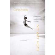 No Way Home: A Dancer's Journey from the Streets of Havana to the Stages of the World, Paperback/Carlos Acosta
