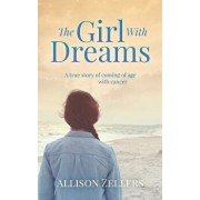 The Girl with Dreams: A True Story of Coming of Age with Cancer, Paperback/Allison Zellers