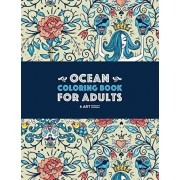 Ocean Coloring Book for Adults: Detailed Designs For Relaxation & Stress Relief; Deep Blue Sea Creatures; Penguins, Seals, Whales, Dolphins, Fish, She, Paperback/Art Therapy Coloring