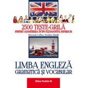 Limba engleza. Gramatica si vocabular. 2500 teste-grila pentru admiterea in invatamantul superior,editia a II-a/Petronela Colbea, Nicoleta Danila