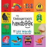 The Kindergartener's Handbook: Abc's, Vowels, Math, Shapes, Colors, Time, Senses, Rhymes, Science, and Chores, with 300 Words That Every Kid Should K, Hardcover/Dayna Martin