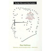 The Man Who Loved Only Numbers: The Story of Paul Erdos and the Search for Mathematical Truth, Paperback/Paul Hoffman