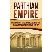 Parthian Empire: A Captivating Guide to the Enemy of the Roman Republic and Roman Empire, Hardcover/Captivating History