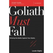 Goliath Must Fall Study Guide: Winning the Battle Against Your Giants, Paperback