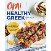 Opa! the Healthy Greek Cookbook: Modern Mediterranean Recipes for Living the Good Life, Paperback/Theo Stephan