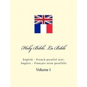 Holy Bible. La Bible: English - French Parallel Text. Anglais - Français Texte Parallčle, Paperback/Ivan Kushnir