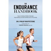The Endurance Handbook: How to Achieve Athletic Potential, Stay Healthy, and Get the Most Out of Your Body, Paperback