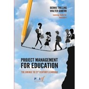 Project Management for Education: The Bridge to 21st Century Learning, Paperback/Bernie Trilling