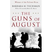 The Guns of August: The Pulitzer Prize-Winning Classic about the Outbreak of World War I, Paperback/Barbara W. Tuchman
