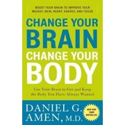 Change Your Brain, Change Your Body: Use Your Brain to Get and Keep the Body You Have Always Wanted, Paperback/Daniel G. Amen
