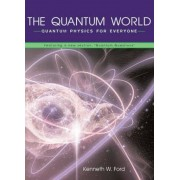 The Quantum World: Quantum Physics for Everyone, Paperback